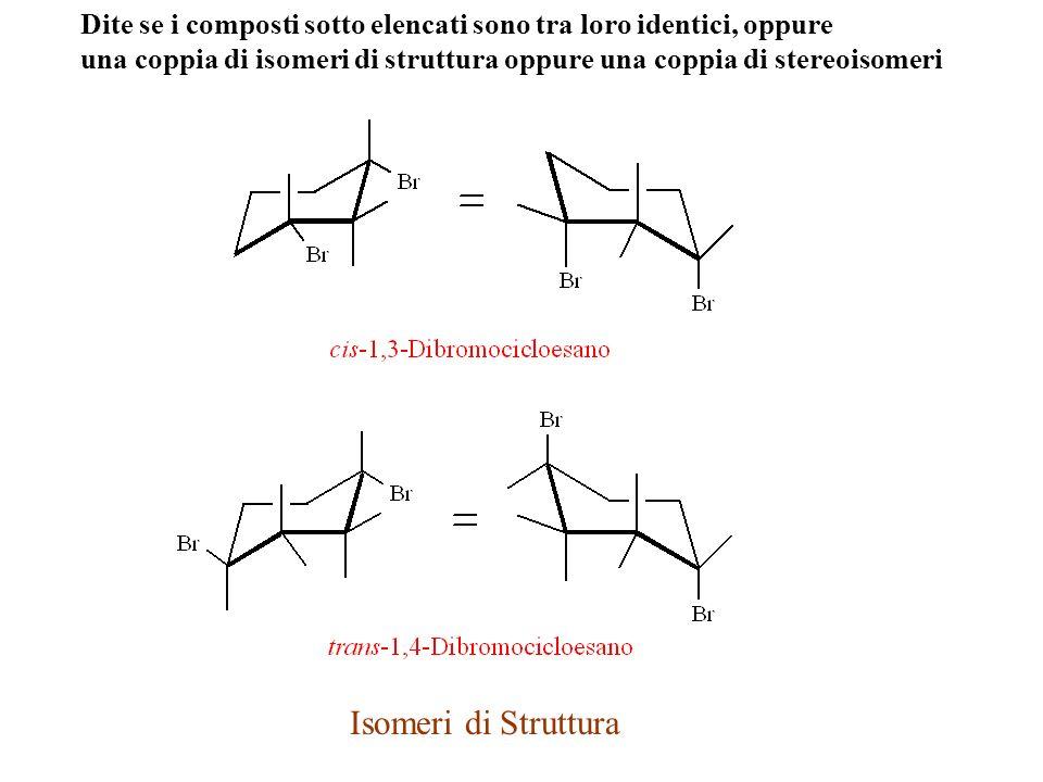 Dite se i composti sotto elencati sono tra loro identici, oppure una coppia di isomeri di struttura oppure una coppia di stereoisomeri 2,3-Dimetilesano2,5-Dimetilesano Isomeri di Struttura