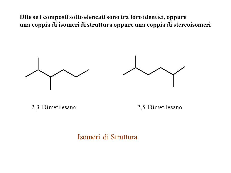 Dite se i composti sotto elencati sono tra loro identici, oppure una coppia di isomeri di struttura oppure una coppia di stereoisomeri 2,3-Dimetilesan