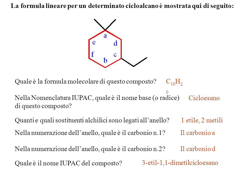 La formula lineare per un determinato cicloalcano è mostrata qui di seguito: Quale è la formula molecolare di questo composto? Nella Nomenclatura IUPA