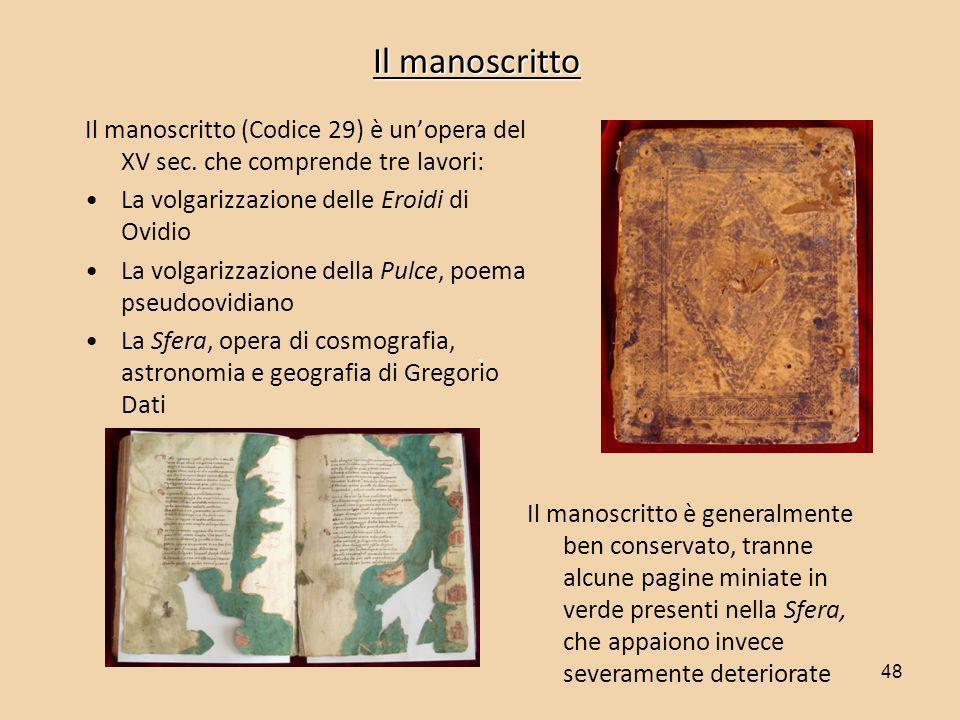 48 Il manoscritto Il manoscritto (Codice 29) è unopera del XV sec. che comprende tre lavori: La volgarizzazione delle Eroidi di Ovidio La volgarizzazi
