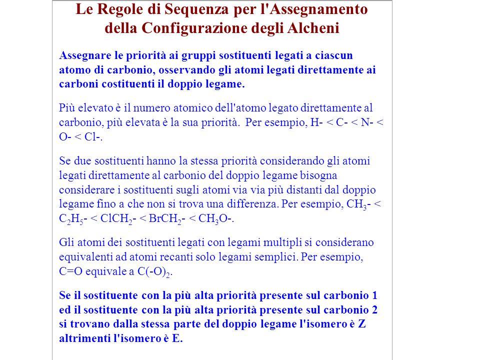 Le Regole di Sequenza per l'Assegnamento della Configurazione degli Alcheni Assegnare le priorità ai gruppi sostituenti legati a ciascun atomo di carb