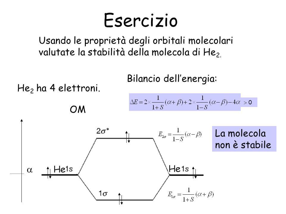 Esercizio Usando le proprietà degli orbitali molecolari valutate la stabilità della molecola di He 2.