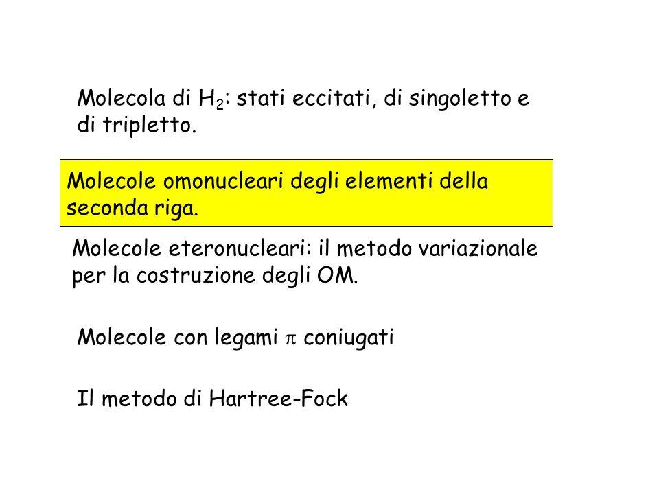 Molecola di H 2 : stati eccitati, di singoletto e di tripletto. Molecole eteronucleari: il metodo variazionale per la costruzione degli OM. Molecole c