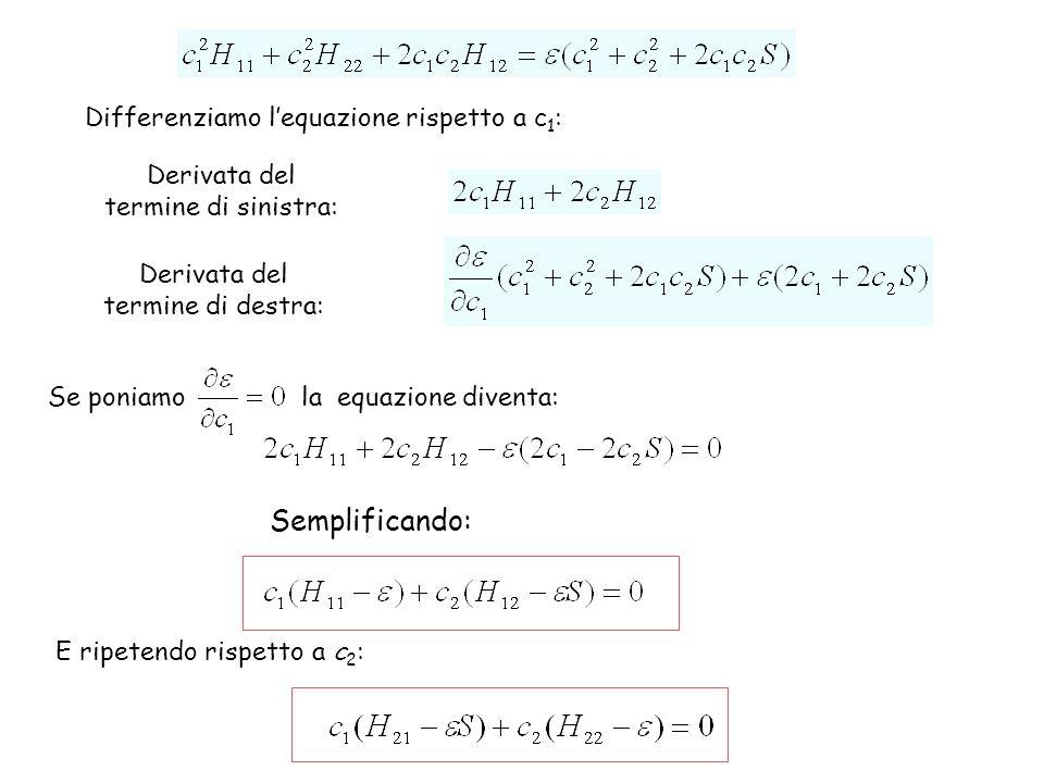Differenziamo lequazione rispetto a c 1 : Derivata del termine di sinistra: Se poniamo la equazione diventa: Semplificando: E ripetendo rispetto a c 2 : Derivata del termine di destra: