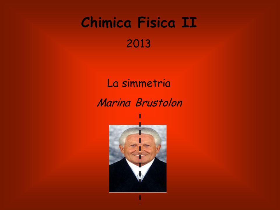 Chimica Fisica II 2013 La simmetria Marina Brustolon