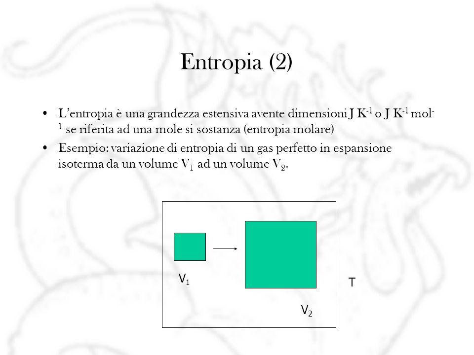 Entropia (2) Lentropia è una grandezza estensiva avente dimensioni J K -1 o J K -1 mol - 1 se riferita ad una mole si sostanza (entropia molare) Esemp
