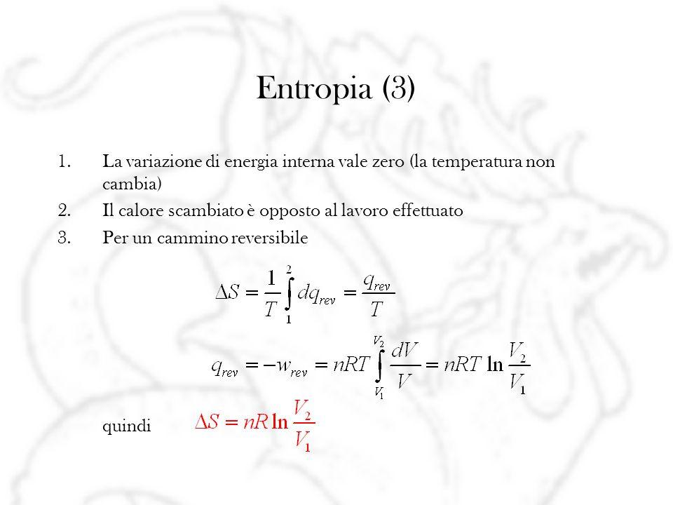 Entropia (3) 1.La variazione di energia interna vale zero (la temperatura non cambia) 2.Il calore scambiato è opposto al lavoro effettuato 3.Per un ca