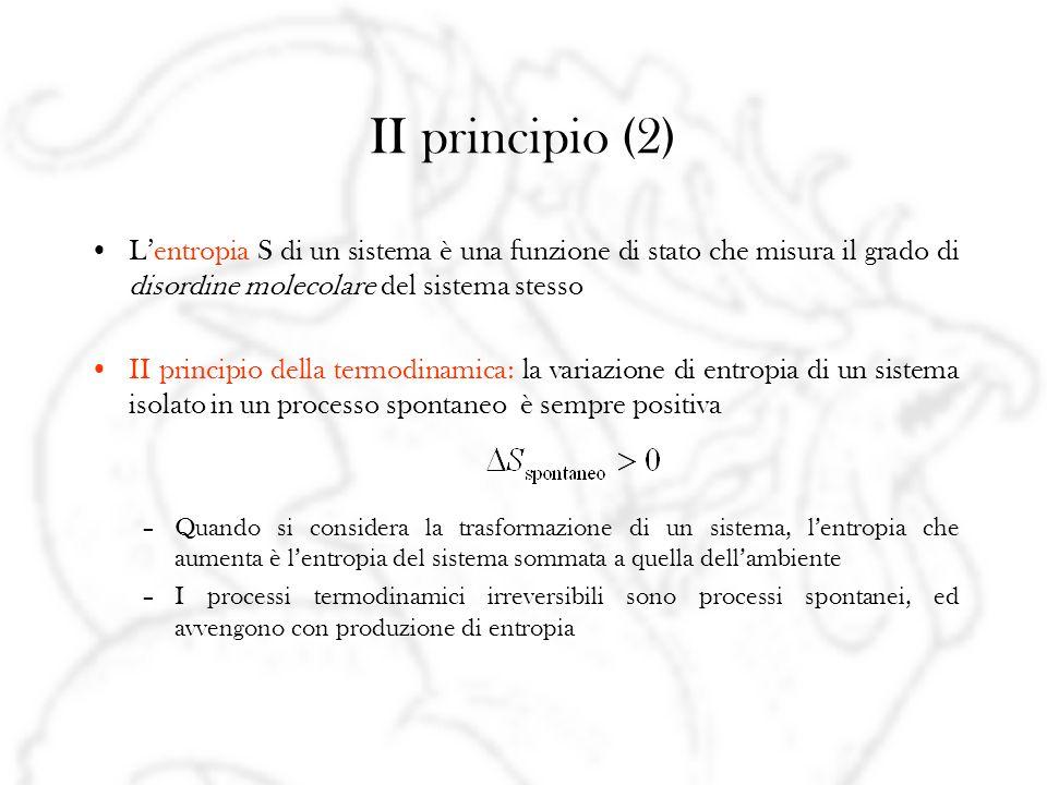II principio (2) Lentropia S di un sistema è una funzione di stato che misura il grado di disordine molecolare del sistema stesso II principio della t