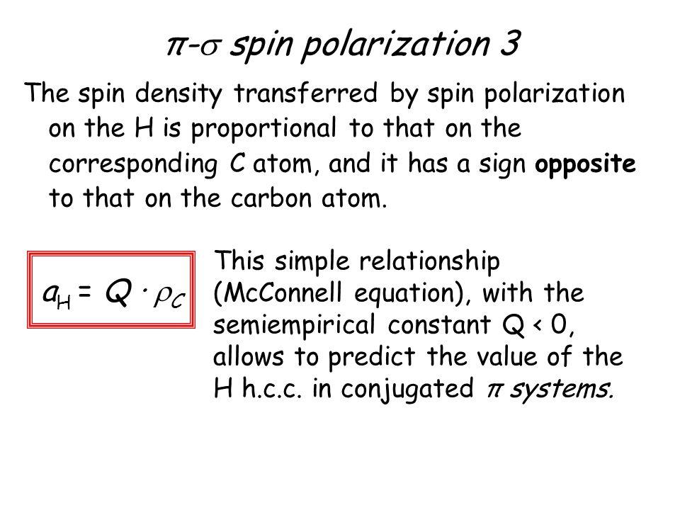 π- spin polarization 3 The spin density transferred by spin polarization on the H is proportional to that on the corresponding C atom, and it has a si