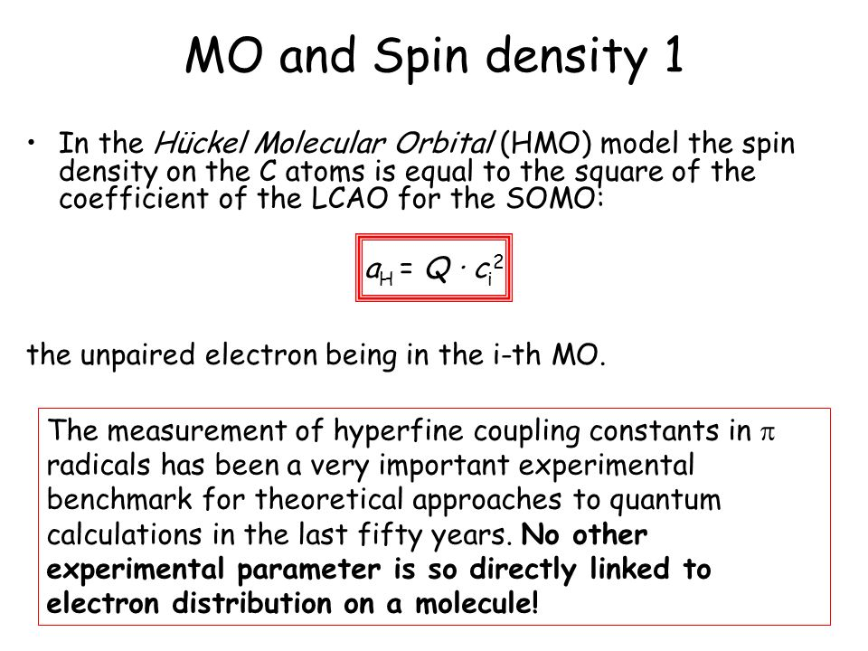 In the Hückel Molecular Orbital (HMO) model the spin density on the C atoms is equal to the square of the coefficient of the LCAO for the SOMO: the un