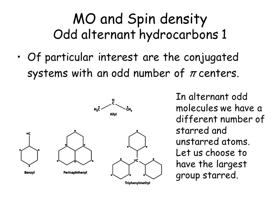 Of particular interest are the conjugated systems with an odd number of π centers. MO and Spin density Odd alternant hydrocarbons 1 In alternant odd m