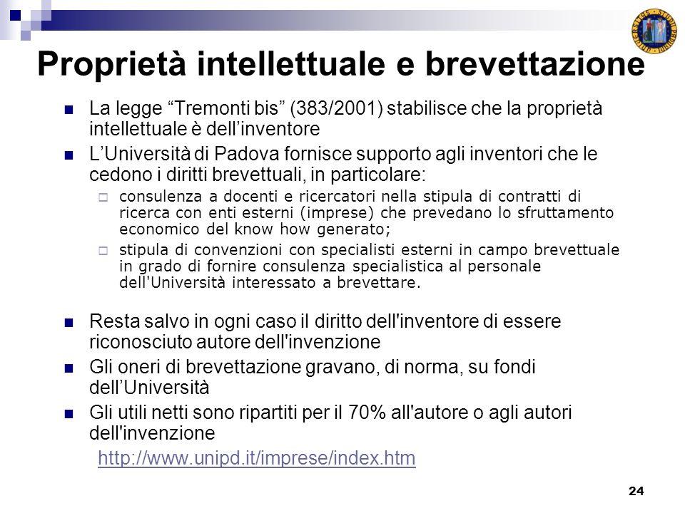 24 Proprietà intellettuale e brevettazione La legge Tremonti bis (383/2001) stabilisce che la proprietà intellettuale è dellinventore LUniversità di P