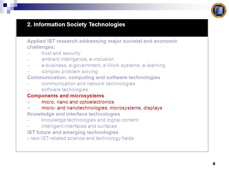 8 2. Information Society Technologies Applied IST research addressing major societal and economic challenges: trust and security ambient intelligence,