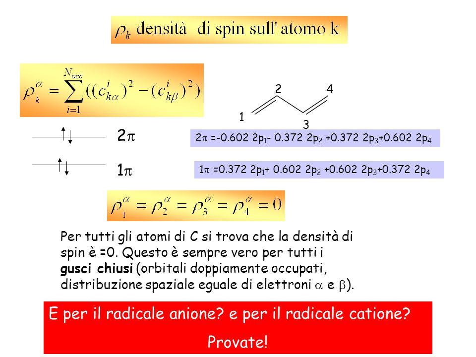 4 3 1 2 1 =0.372 2p 1 + 0.602 2p 2 +0.602 2p 3 +0.372 2p 4 2 =-0.602 2p 1 - 0.372 2p 2 +0.372 2p 3 +0.602 2p 4 Per tutti gli atomi di C si trova che l