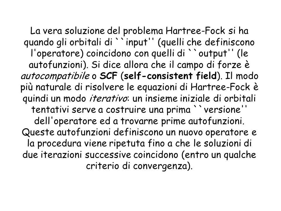 La vera soluzione del problema Hartree-Fock si ha quando gli orbitali di ``input'' (quelli che definiscono l'operatore) coincidono con quelli di ``out