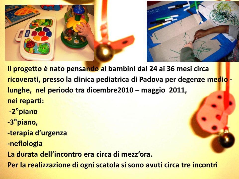 Il progetto è nato pensando ai bambini dai 24 ai 36 mesi circa ricoverati, presso la clinica pediatrica di Padova per degenze medio - lunghe, nel peri
