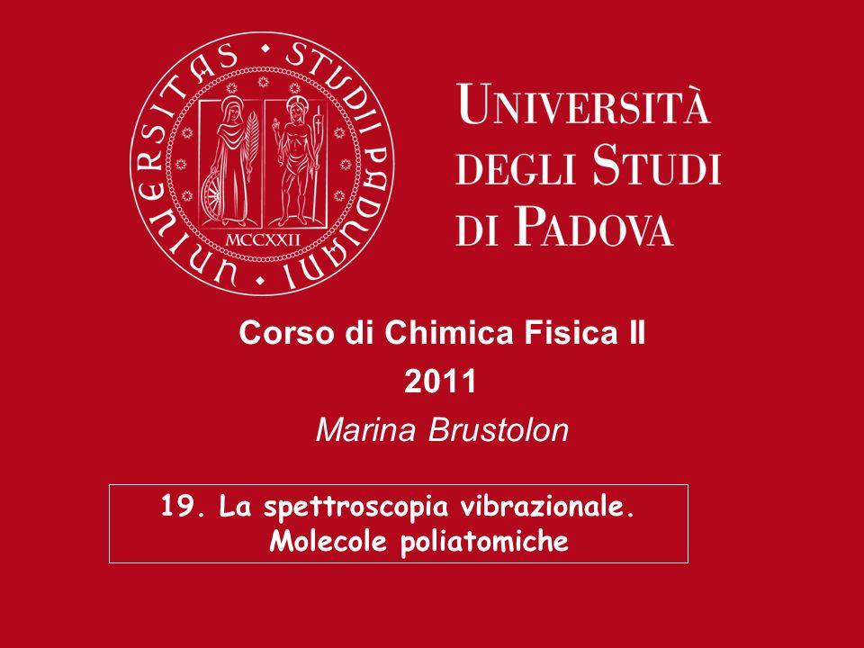 Corso di Chimica Fisica II 2011 Marina Brustolon 19. La spettroscopia vibrazionale. Molecole poliatomiche