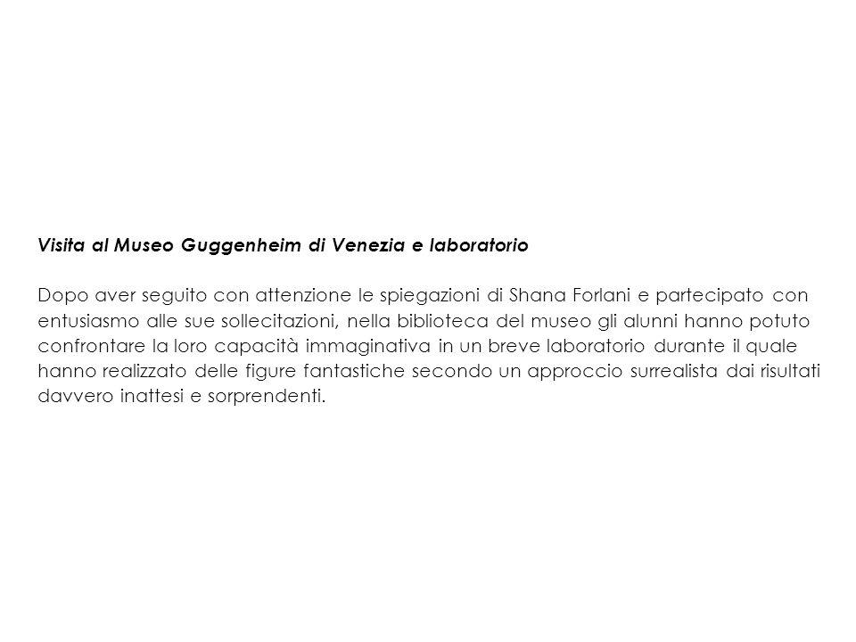 Visita al Museo Guggenheim di Venezia e laboratorio Dopo aver seguito con attenzione le spiegazioni di Shana Forlani e partecipato con entusiasmo alle