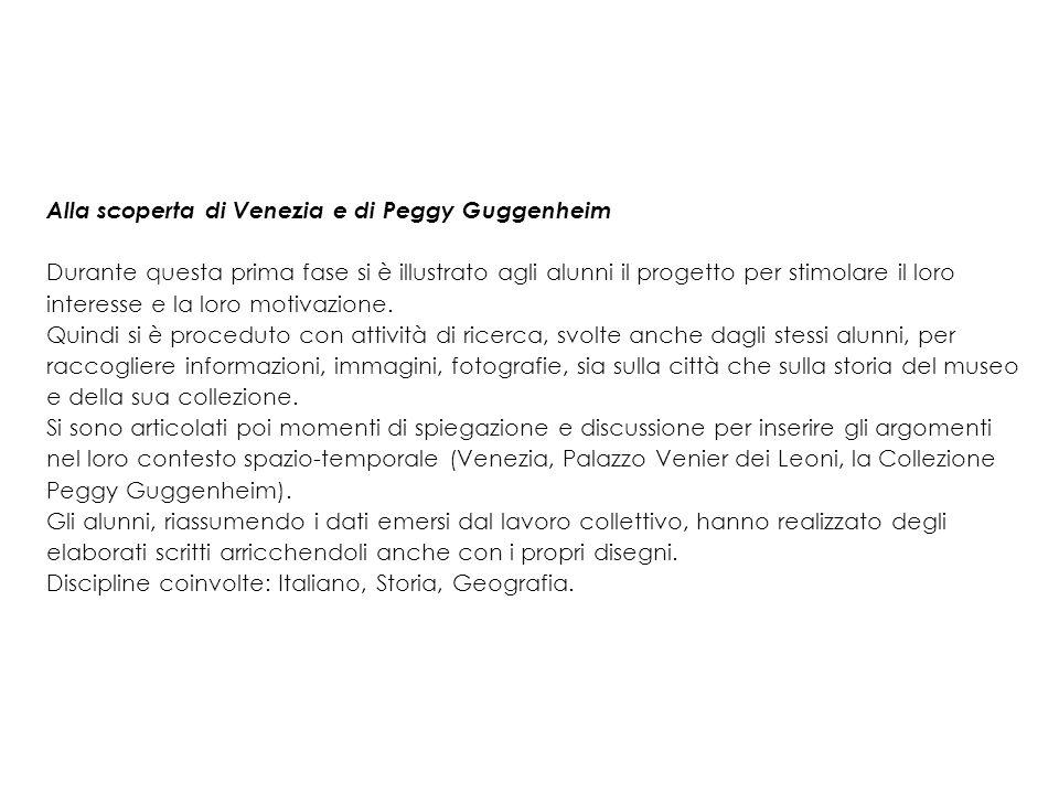 Alla scoperta di Venezia e di Peggy Guggenheim Durante questa prima fase si è illustrato agli alunni il progetto per stimolare il loro interesse e la