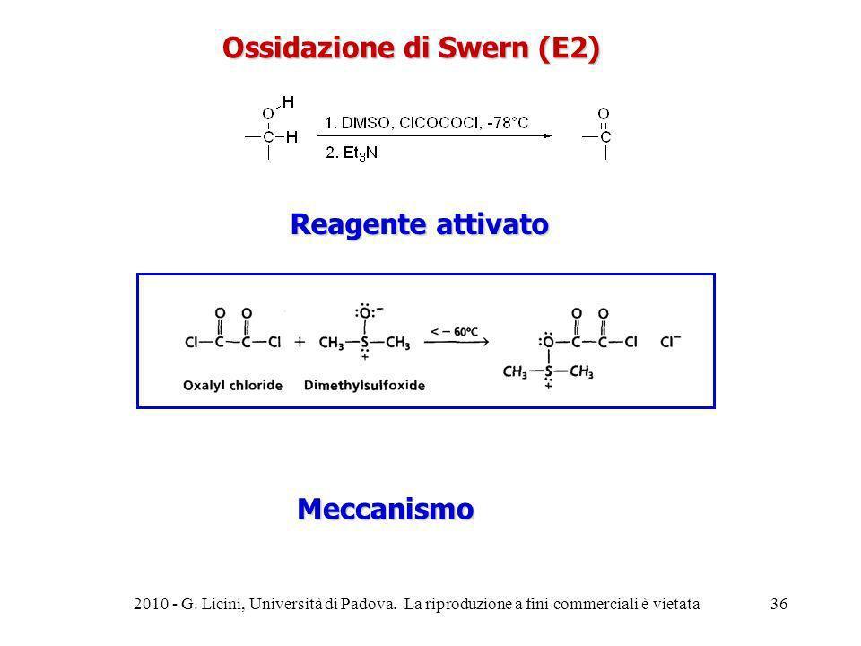 Reagente attivato Ossidazione di Swern (E2) Meccanismo 2010 - G. Licini, Università di Padova. La riproduzione a fini commerciali è vietata36