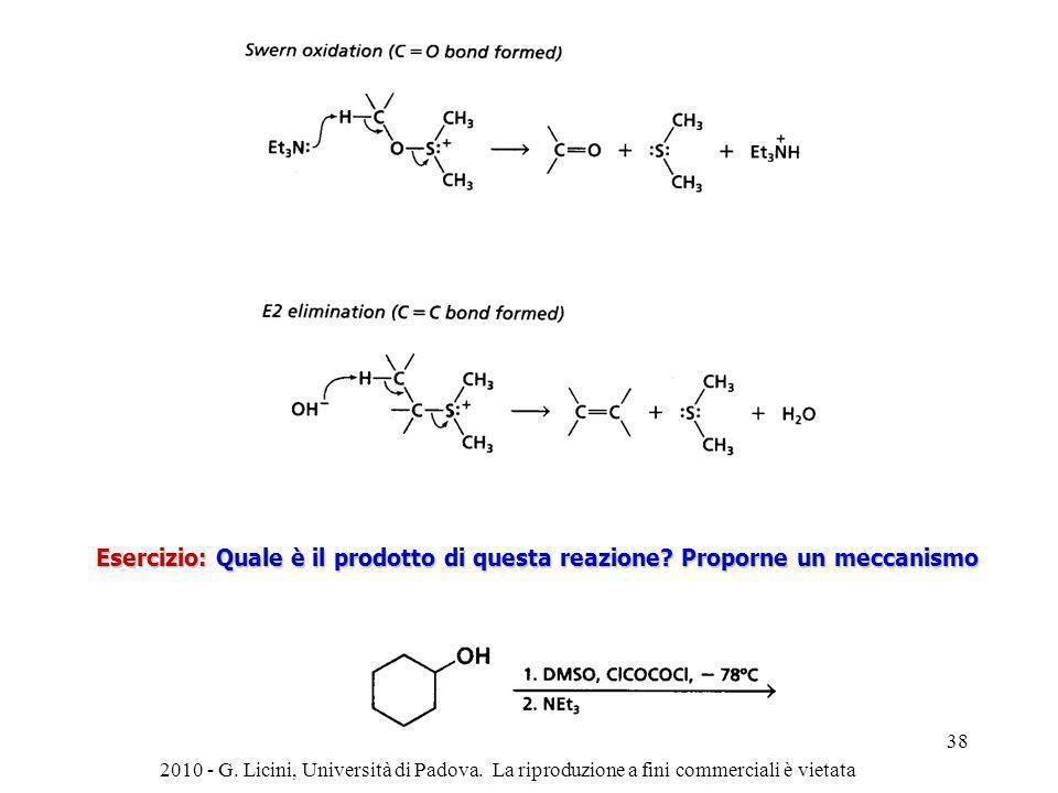 Esercizio: Quale è il prodotto di questa reazione? Proporne un meccanismo 2010 - G. Licini, Università di Padova. La riproduzione a fini commerciali è