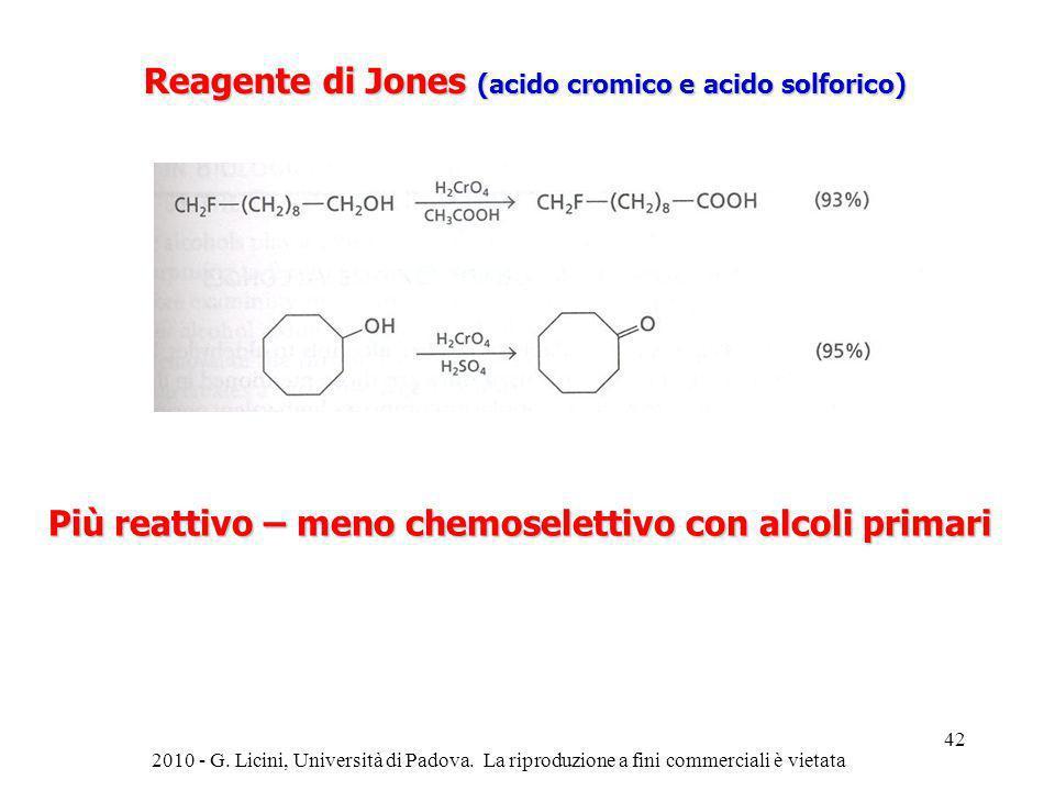 Reagente di Jones (acido cromico e acido solforico) Più reattivo – meno chemoselettivo con alcoli primari 2010 - G. Licini, Università di Padova. La r