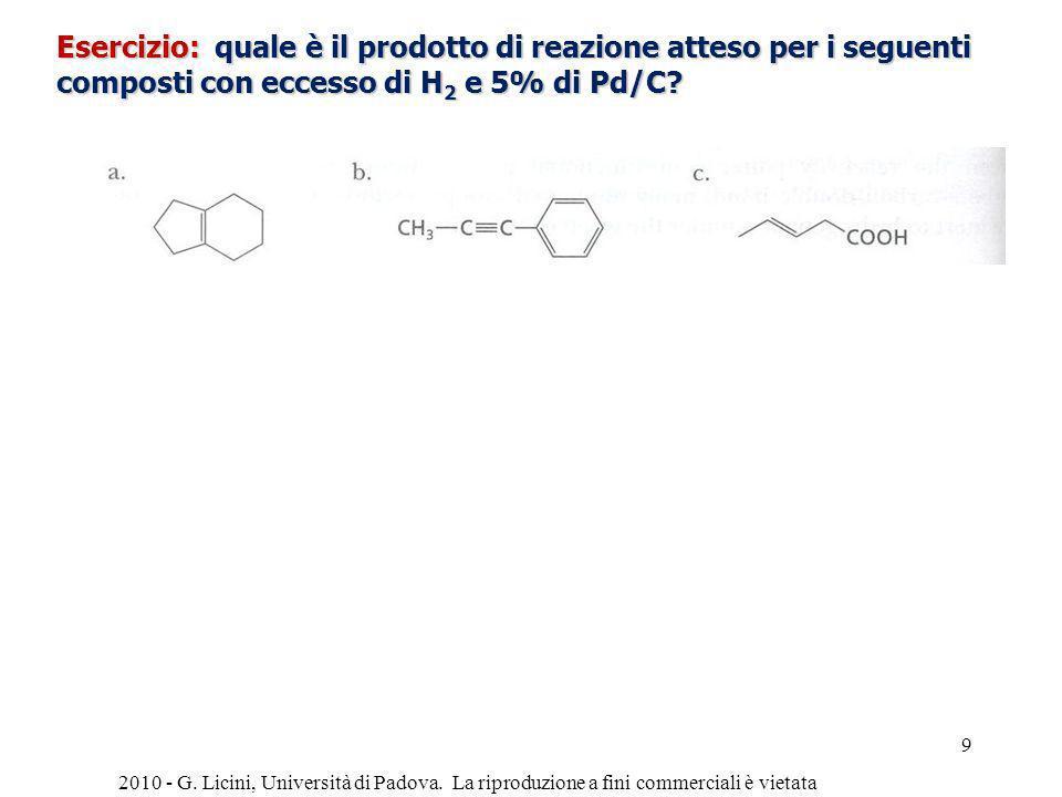 Esercizio: quale è il prodotto di reazione atteso per i seguenti composti con eccesso di H 2 e 5% di Pd/C? 2010 - G. Licini, Università di Padova. La