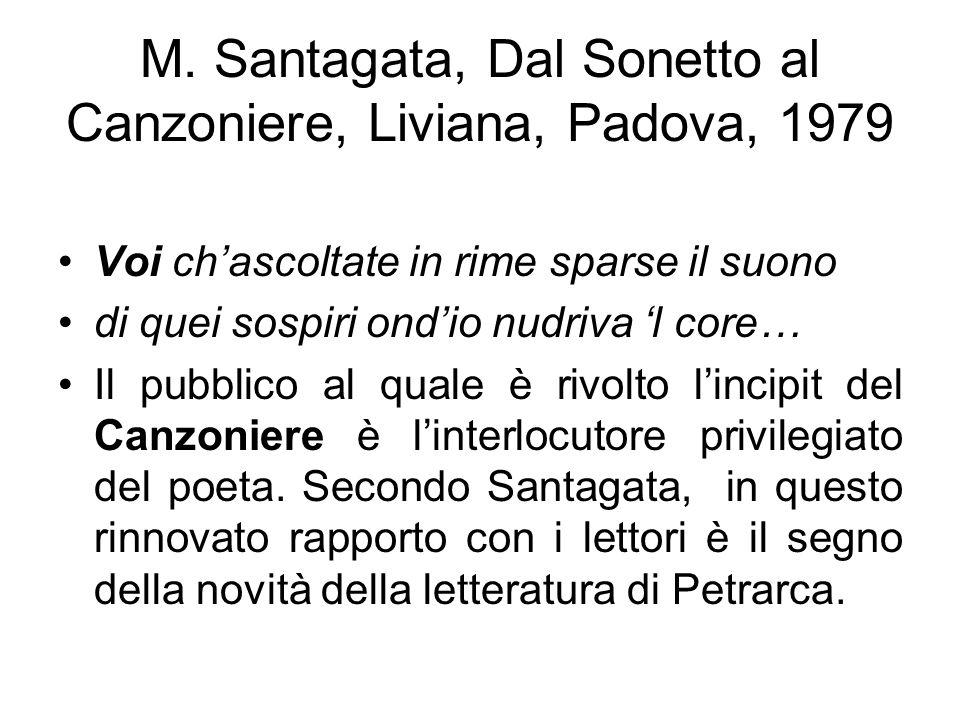 M. Santagata, Dal Sonetto al Canzoniere, Liviana, Padova, 1979 Voi chascoltate in rime sparse il suono di quei sospiri ondio nudriva l core… Il pubbli