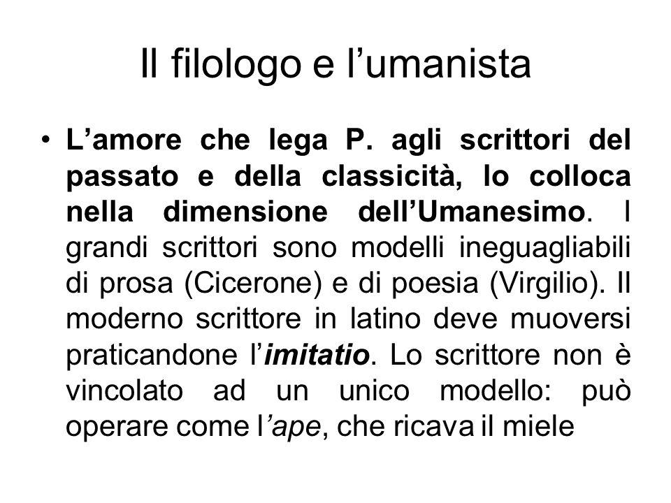 Il filologo e lumanista Lamore che lega P. agli scrittori del passato e della classicità, lo colloca nella dimensione dellUmanesimo. I grandi scrittor