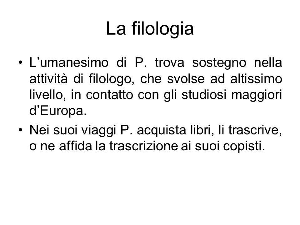 La filologia Lumanesimo di P. trova sostegno nella attività di filologo, che svolse ad altissimo livello, in contatto con gli studiosi maggiori dEurop
