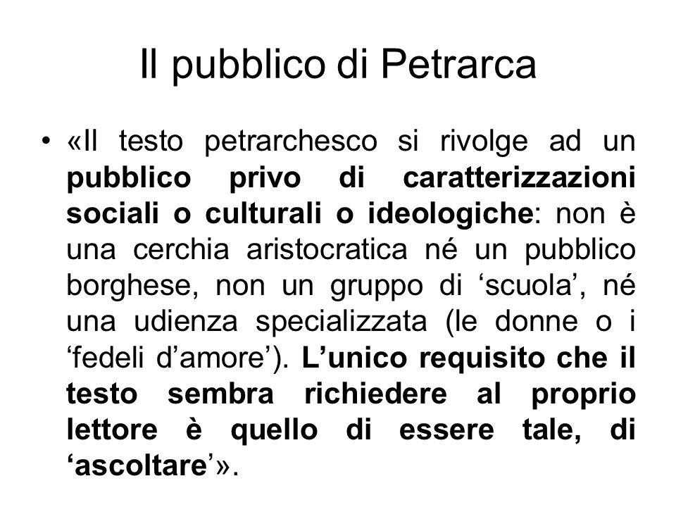 «Il testo petrarchesco si rivolge ad un pubblico privo di caratterizzazioni sociali o culturali o ideologiche: non è una cerchia aristocratica né un p
