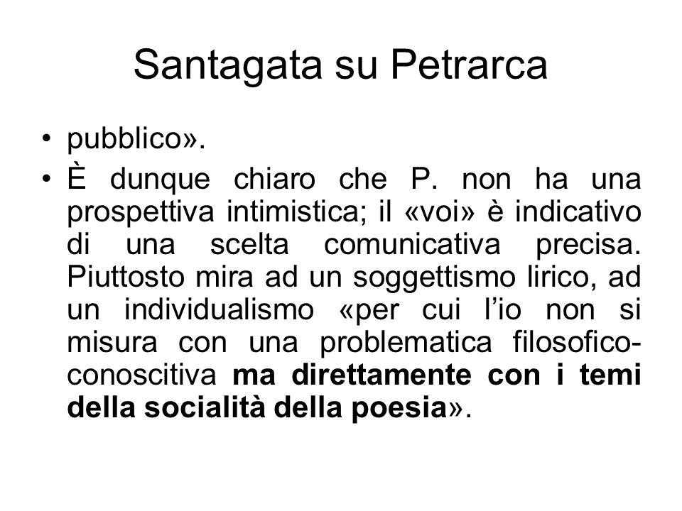Santagata su Petrarca pubblico». È dunque chiaro che P. non ha una prospettiva intimistica; il «voi» è indicativo di una scelta comunicativa precisa.