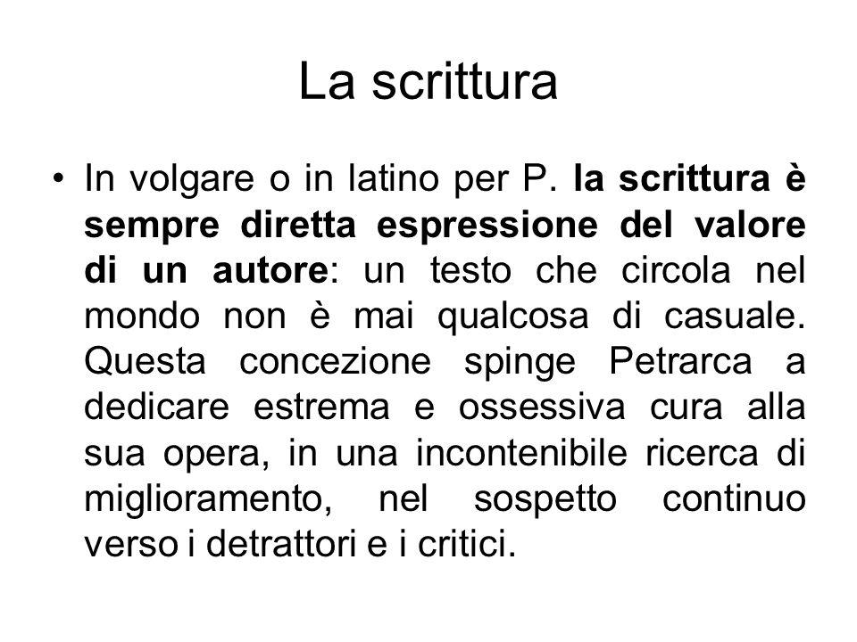 La scrittura In volgare o in latino per P. la scrittura è sempre diretta espressione del valore di un autore: un testo che circola nel mondo non è mai