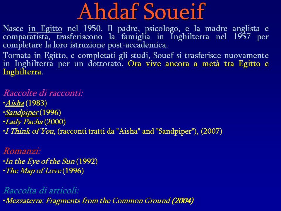 Ahdaf Soueif Nasce in Egitto nel 1950. Il padre, psicologo, e la madre anglista e comparatista, trasferiscono la famiglia in Inghilterra nel 1957 per