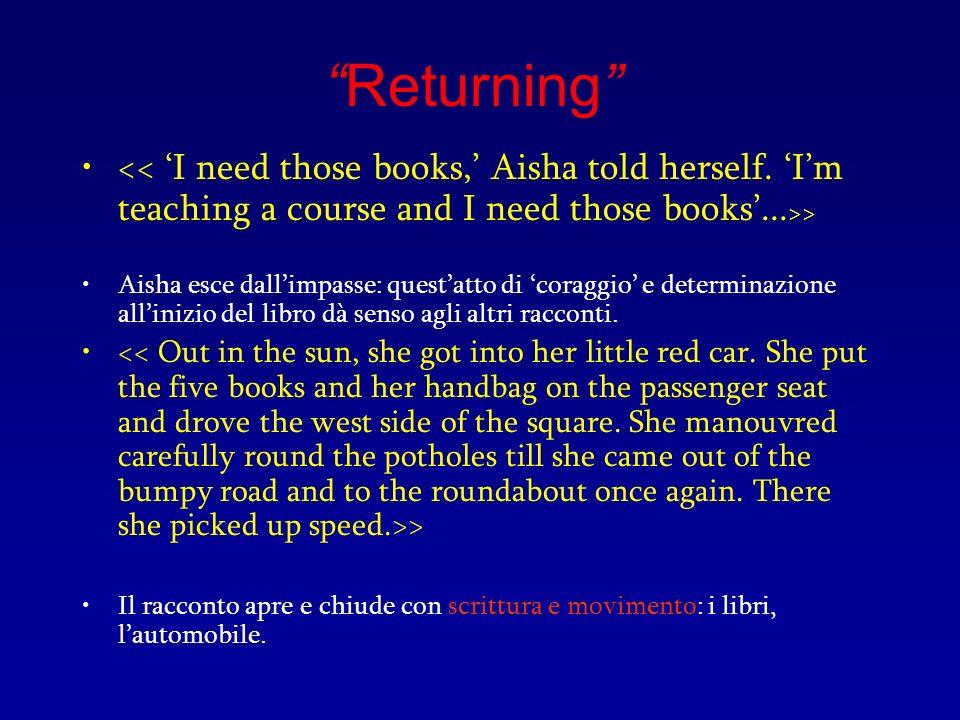 Returning > Aisha esce dallimpasse: questatto di coraggio e determinazione allinizio del libro dà senso agli altri racconti. > Il racconto apre e chiu