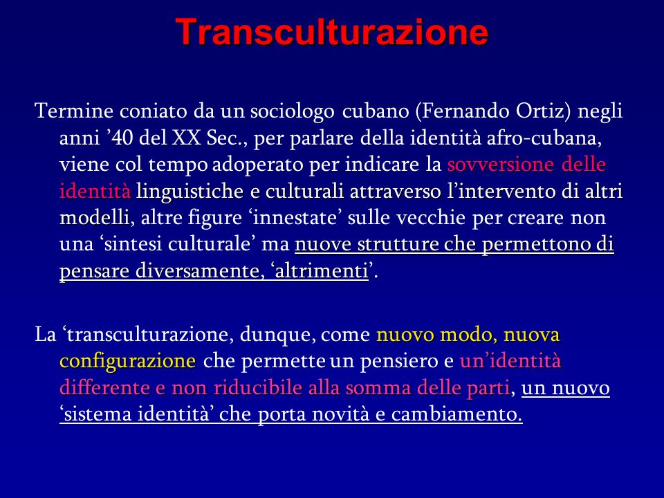 Transculturazione sovversione delle identità linguistiche e culturali attraverso lintervento di altri modelli nuove strutture che permettono di pensar