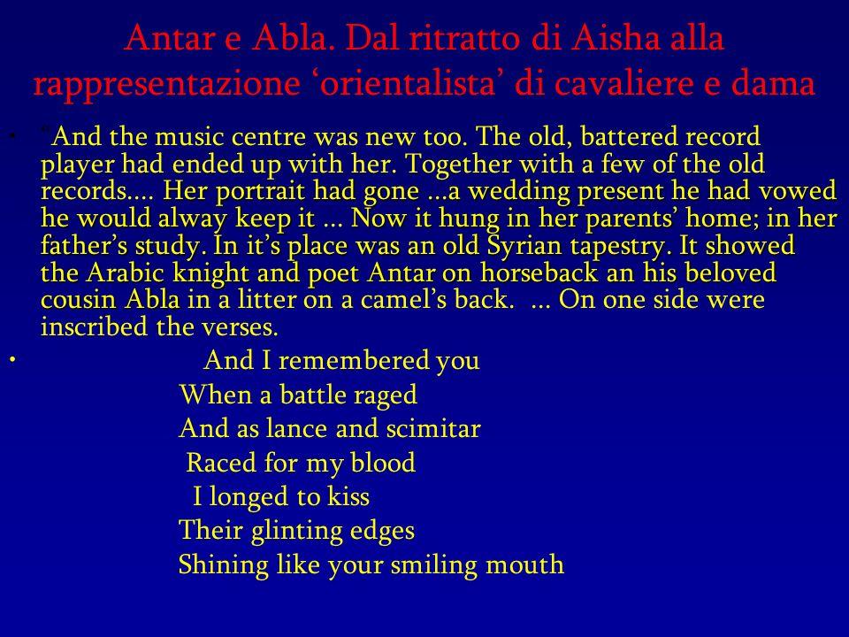 Antar e Abla. Dal ritratto di Aisha alla rappresentazione orientalista di cavaliere e dama Her portrait had gone...a wedding present he had vowed he w