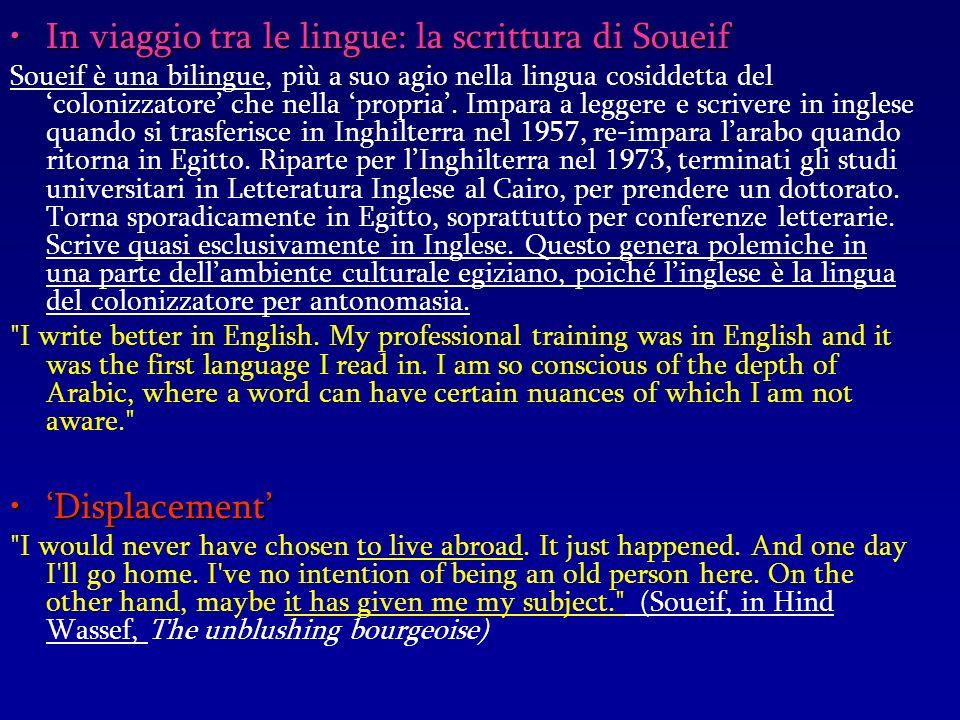 In viaggio tra le lingue: la scrittura di SoueifIn viaggio tra le lingue: la scrittura di Soueif Soueif è una bilingue, più a suo agio nella lingua co