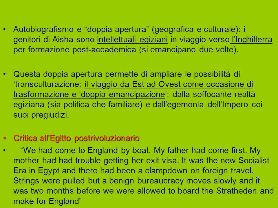 Autobiografismo e doppia apertura (geografica e culturale): i genitori di Aisha sono intellettuali egiziani in viaggio verso lInghilterra per formazione post-accademica (si emancipano due volte).