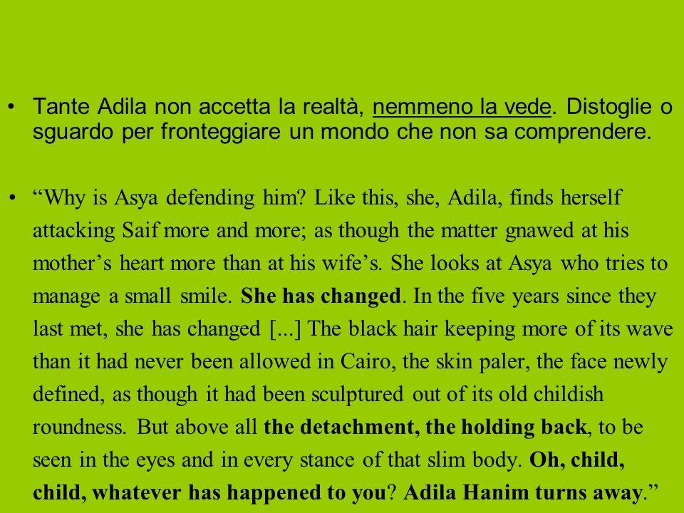 Tante Adila non accetta la realtà, nemmeno la vede.