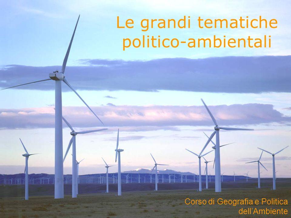 Le grandi tematiche politico-ambientali Corso di Geografia e Politica dellAmbiente