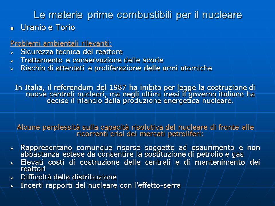 Le materie prime combustibili per il nucleare Uranio e Torio Uranio e Torio Problemi ambientali rilevanti: Sicurezza tecnica del reattore Sicurezza te