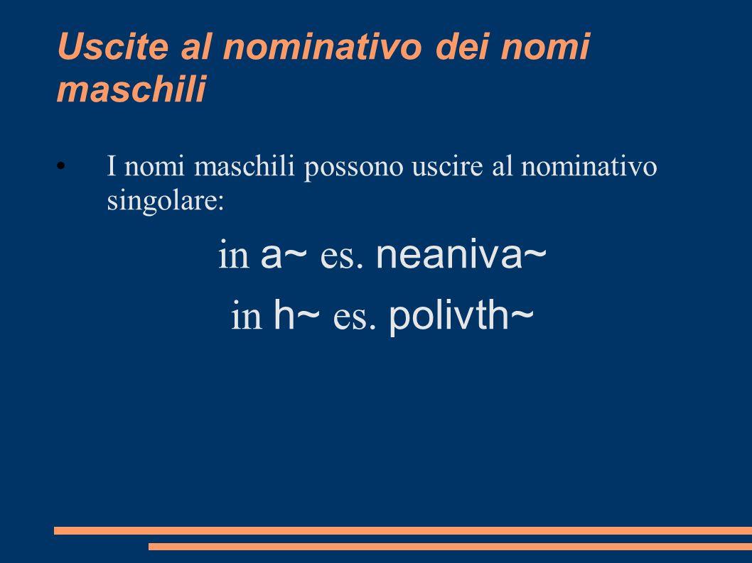 Uscite al nominativo dei nomi maschili I nomi maschili possono uscire al nominativo singolare: in a~ es. neaniva~ in h~ es. polivth~