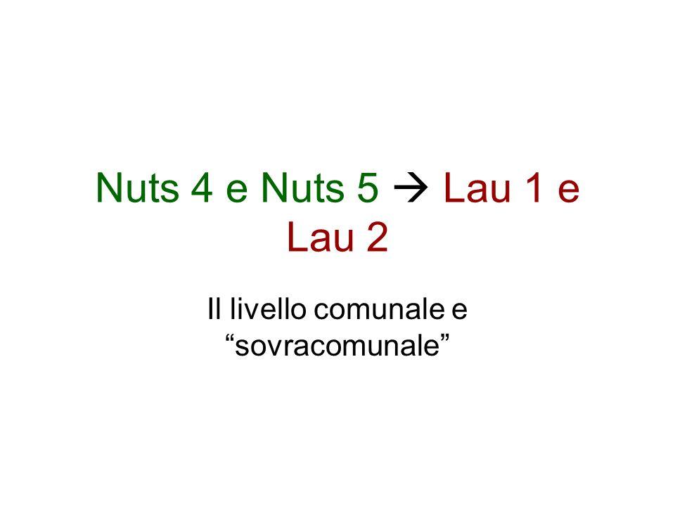Nuts 4 e Nuts 5 Lau 1 e Lau 2 Il livello comunale e sovracomunale
