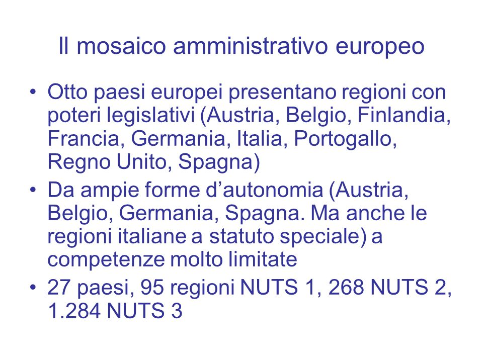 Il mosaico amministrativo europeo Otto paesi europei presentano regioni con poteri legislativi (Austria, Belgio, Finlandia, Francia, Germania, Italia,