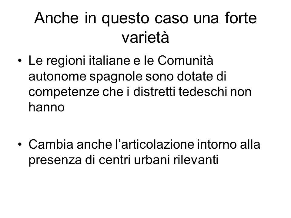 Anche in questo caso una forte varietà Le regioni italiane e le Comunità autonome spagnole sono dotate di competenze che i distretti tedeschi non hann