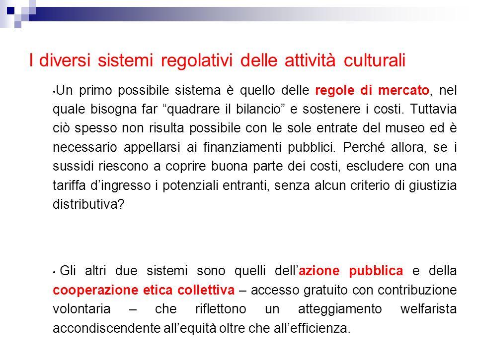 I diversi sistemi regolativi delle attività culturali Un primo possibile sistema è quello delle regole di mercato, nel quale bisogna far quadrare il b