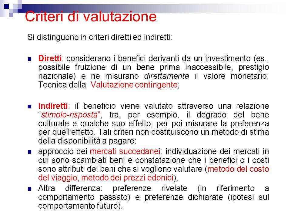 Si distinguono in criteri diretti ed indiretti: Diretti: considerano i benefici derivanti da un investimento (es., possibile fruizione di un bene prim