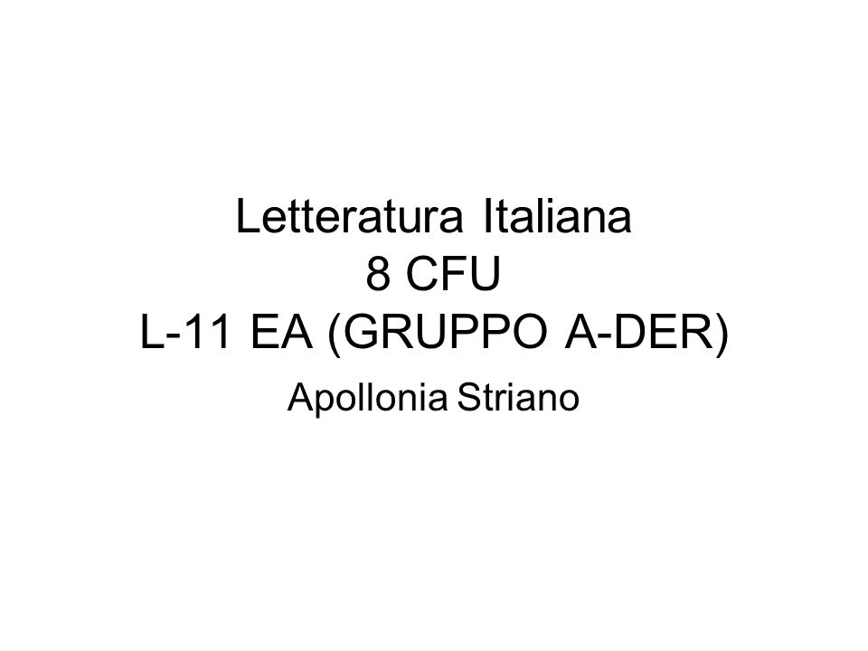 Letteratura Italiana 8 CFU L-11 EA (GRUPPO A-DER) Apollonia Striano