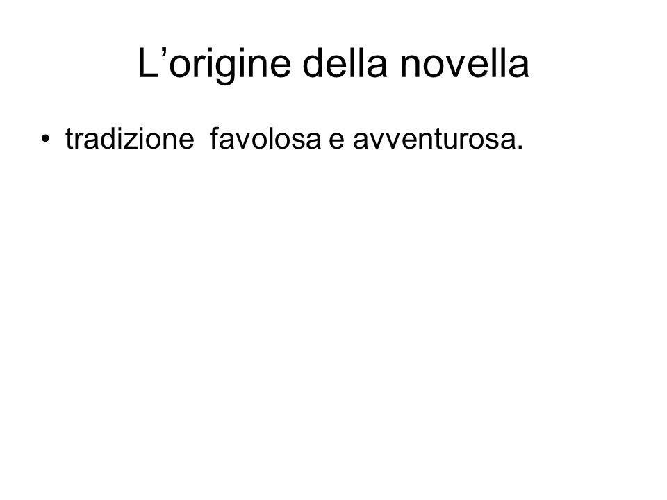 Lorigine della novella tradizione favolosa e avventurosa.